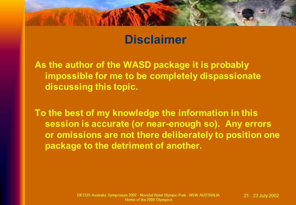21 - 23 July 2002 DECUS Australia Symposium 2002 - Novotel Hotel Olympic Park - NSW AUSTRALIA Home of the 2000 Olympics Disclaimer As the author of the WASD package it is probably impossible for me to be completely dispassionate discussing this topic.