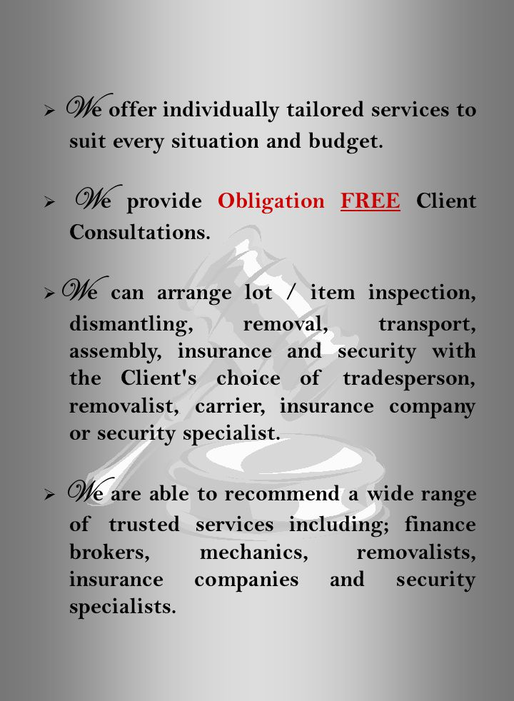  W e offer individually tailored services to suit every situation and budget.  W e provide Obligation FREE Client Consultations.  W e can arrange l