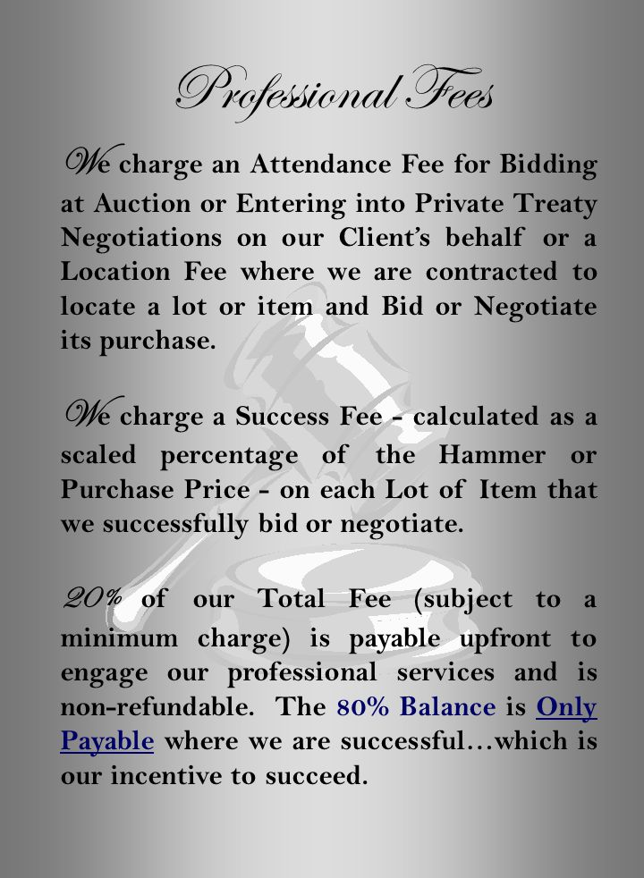 Professional Fees W e charge an Attendance Fee for Bidding at Auction or Entering into Private Treaty Negotiations on our Client's behalf or a Locatio