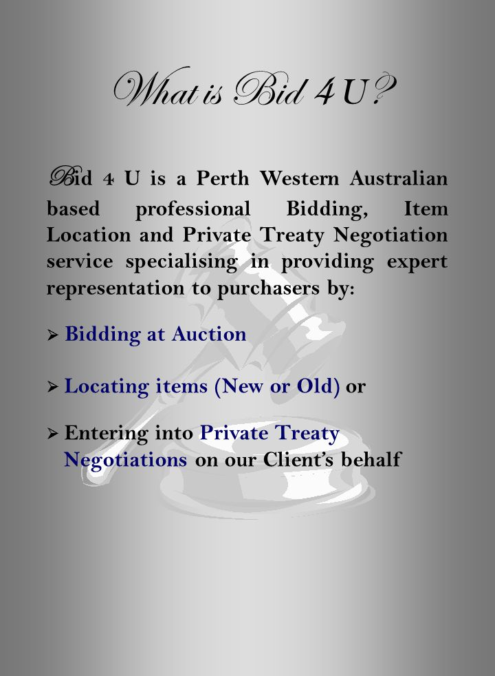B id 4 U is a Perth Western Australian based professional Bidding, Item Location and Private Treaty Negotiation service specialising in providing expe
