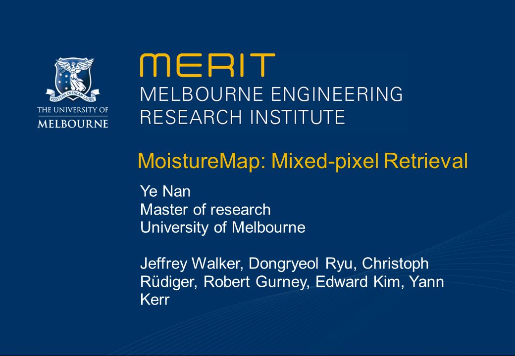 MoistureMap: Mixed-pixel Retrieval Ye Nan Master of research University of Melbourne Jeffrey Walker, Dongryeol Ryu, Christoph Rüdiger, Robert Gurney,