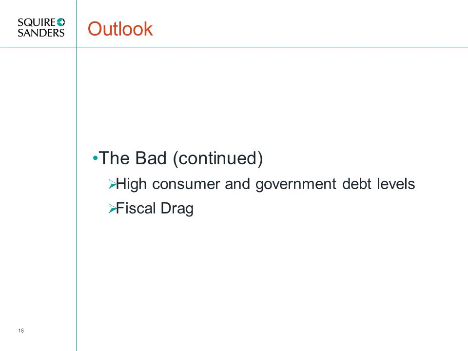Outlook The Bad (continued)  High consumer and government debt levels  Fiscal Drag 16