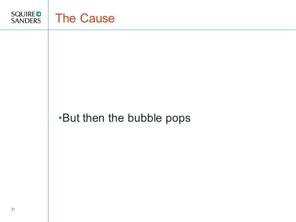 The Cause But then the bubble pops 21