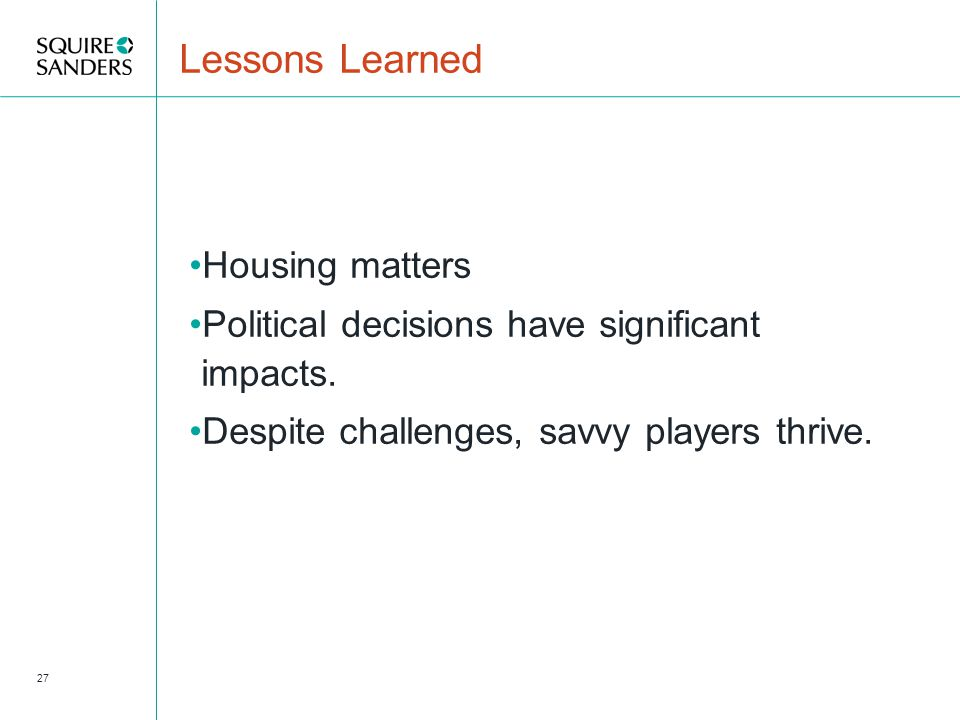 Lessons Learned Housing matters Political decisions have significant impacts.