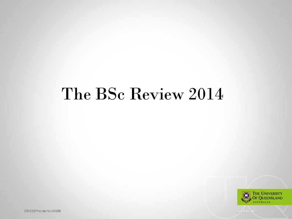 CRICOS Provider No 00025B uq.edu.au The BSc Review 2014
