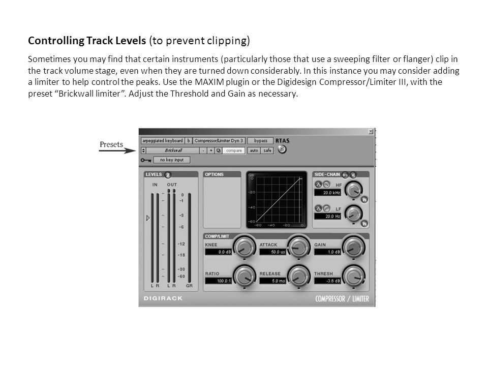 Controlling Track Levels (to prevent clipping) Sometimes you may find that certain instruments (particularly those that use a sweeping filter or flanger) clip in the track volume stage, even when they are turned down considerably.