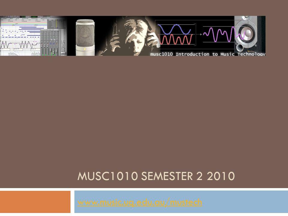 MUSC1010 SEMESTER 2 2010 www.music.uq.edu.au/mustech