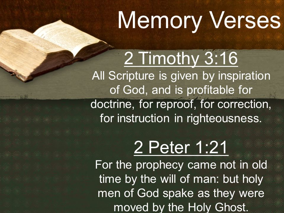 Memory Verses 2 Timothy 3:16 All Scripture is given by inspiration of God, and is profitable for doctrine, for reproof, for correction, for instruction in righteousness.