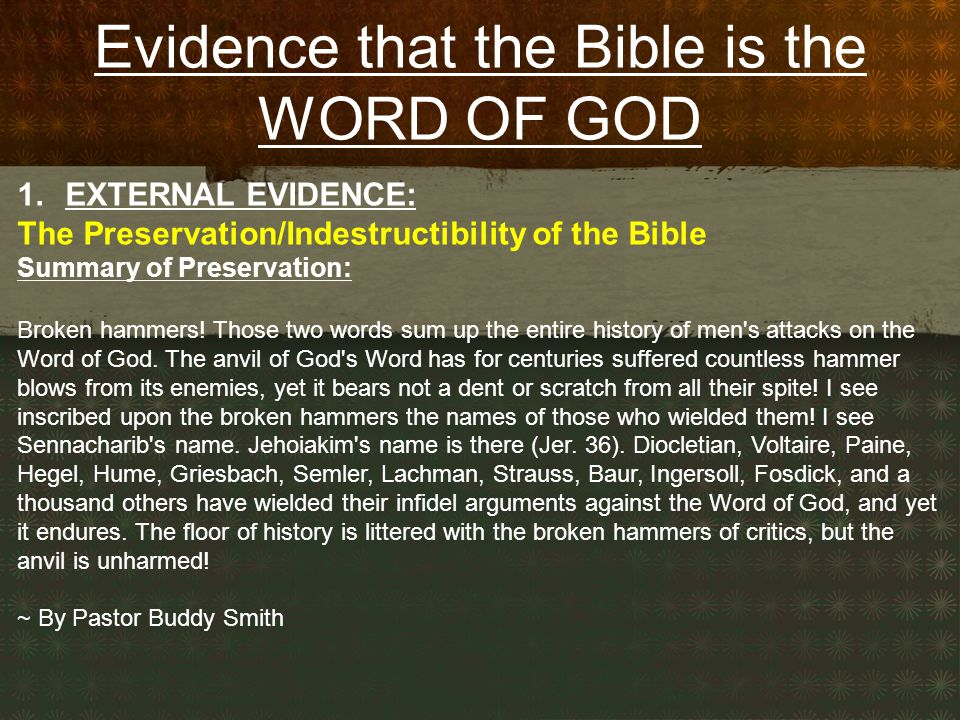 Evidence that the Bible is the WORD OF GOD 1.EXTERNAL EVIDENCE: The Preservation/Indestructibility of the Bible Summary of Preservation: Broken hammers.