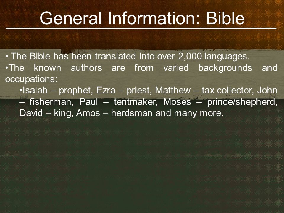 General Information: Bible The Bible has been translated into over 2,000 languages.
