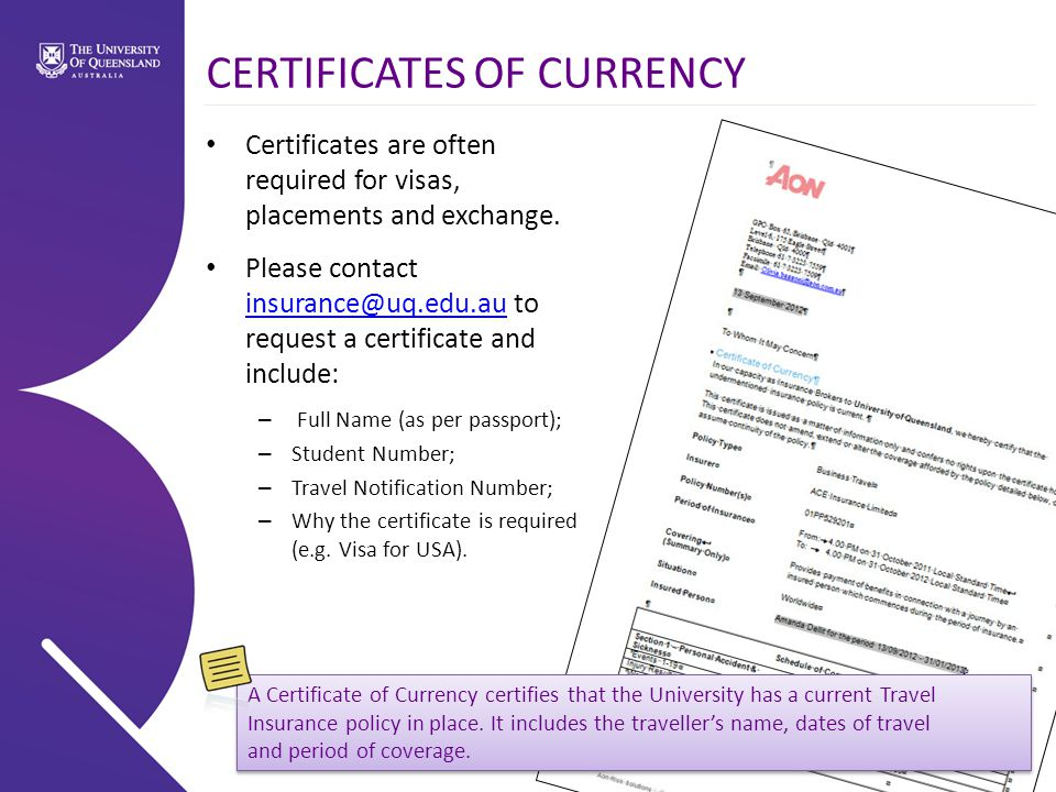 CERTIFICATES OF CURRENCY A Certificate of Currency certifies that the University has a current Travel Insurance policy in place.
