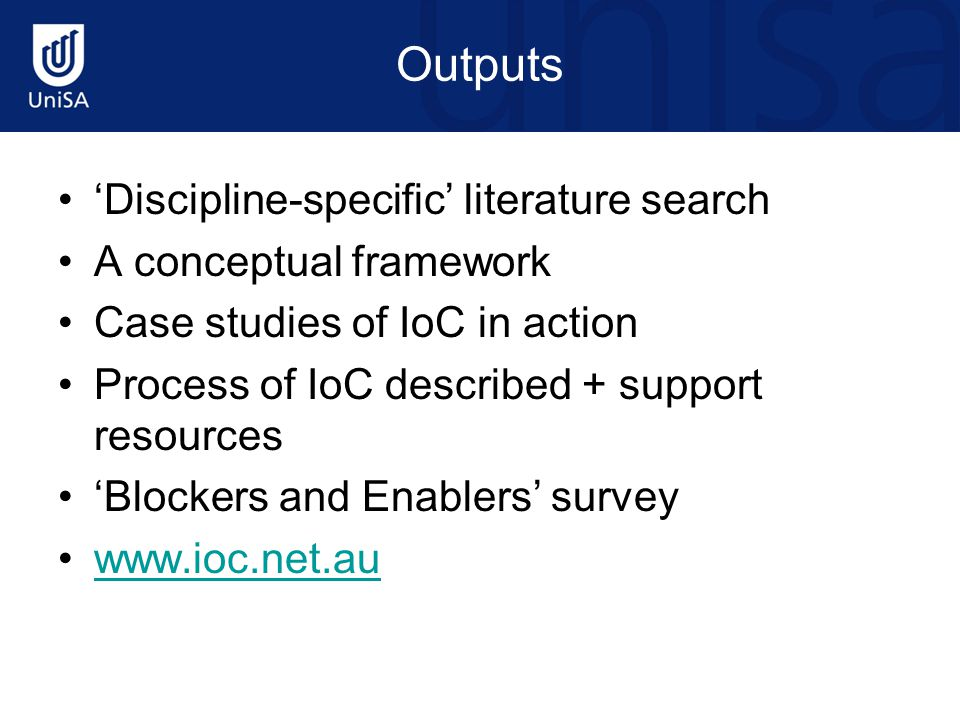 Outputs 'Discipline-specific' literature search A conceptual framework Case studies of IoC in action Process of IoC described + support resources 'Blo
