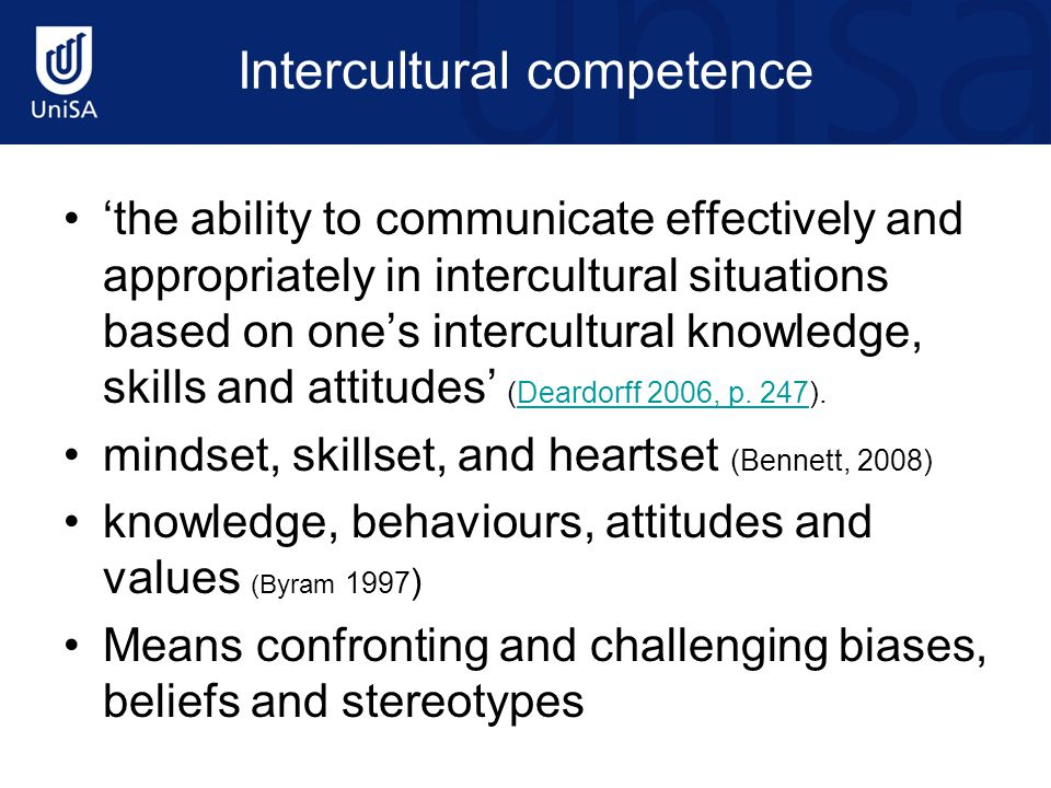 Intercultural competence 'the ability to communicate effectively and appropriately in intercultural situations based on one's intercultural knowledge,