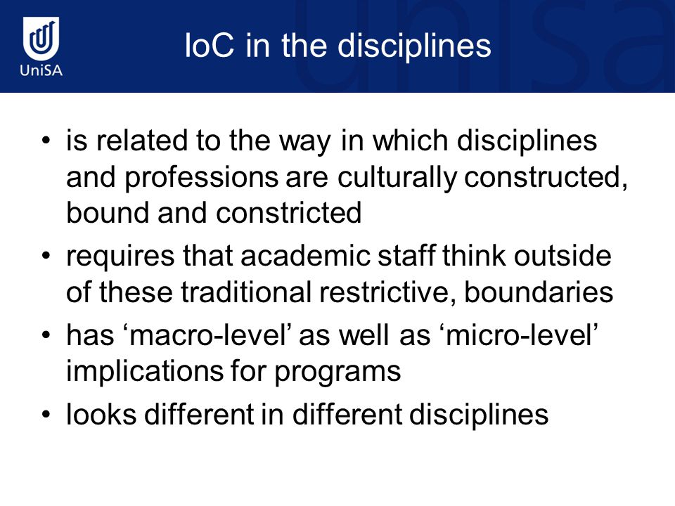 IoC in the disciplines is related to the way in which disciplines and professions are culturally constructed, bound and constricted requires that acad