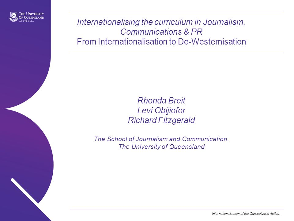 Internationalisation of the Curriculum in Action. Internationalising the curriculum in Journalism, Communications & PR From Internationalisation to De