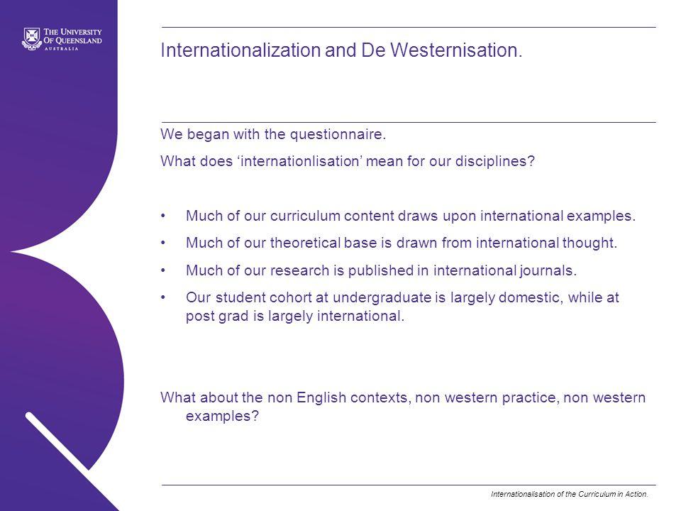 Internationalisation of the Curriculum in Action.Internationalization and De Westernisation.