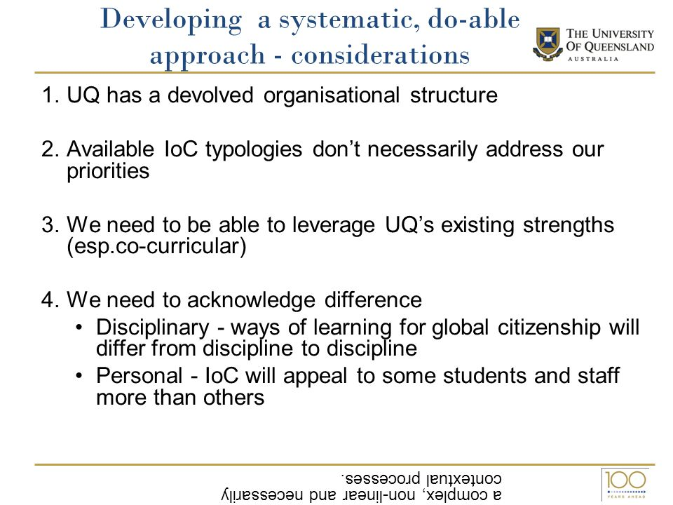 Developing a systematic, do-able approach - considerations 1.UQ has a devolved organisational structure 2.Available IoC typologies don't necessarily a