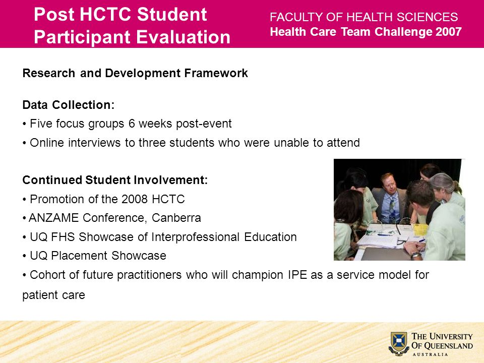 FACULTY OF HEALTH SCIENCES Health Care Team Challenge 2007 Post HCTC Student Participant Evaluation Research and Development Framework Data Collection