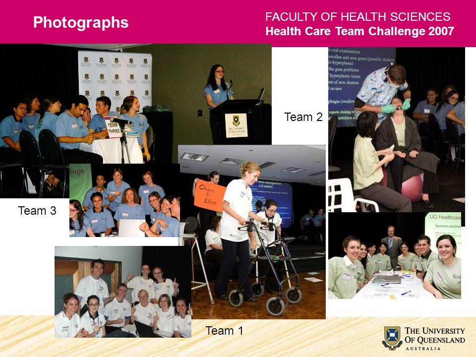 FACULTY OF HEALTH SCIENCES Health Care Team Challenge 2007 Photographs Team 3 Team 1 Team 2
