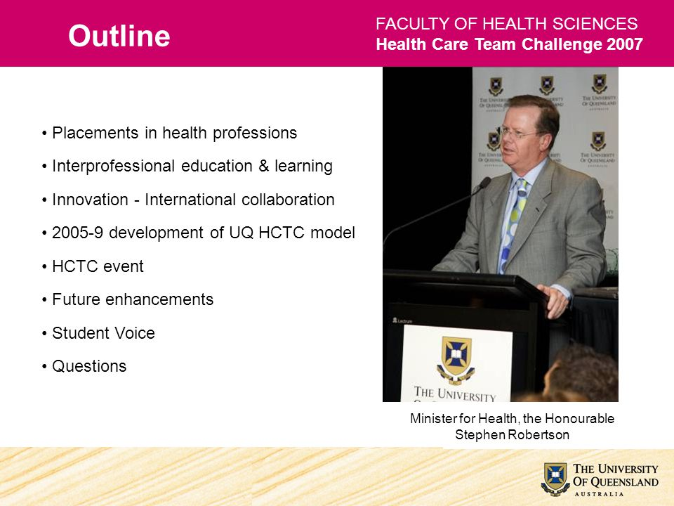 FACULTY OF HEALTH SCIENCES Health Care Team Challenge 2007 Outline Placements in health professions Interprofessional education & learning Innovation