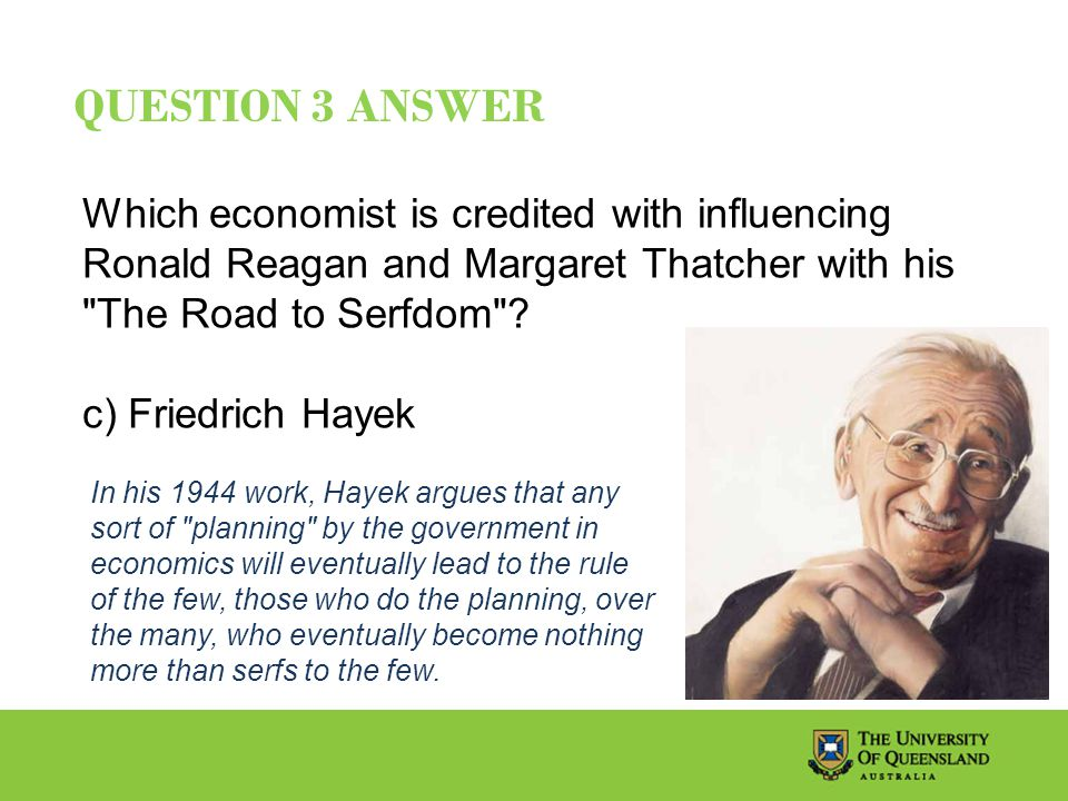 QUESTION 3 ANSWER Which economist is credited with influencing Ronald Reagan and Margaret Thatcher with his The Road to Serfdom .