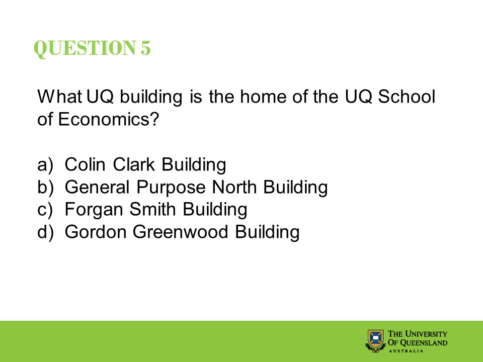 QUESTION 5 What UQ building is the home of the UQ School of Economics.