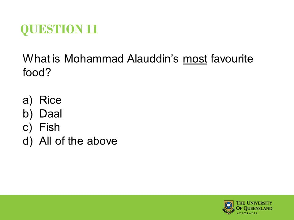 QUESTION 11 What is Mohammad Alauddin's most favourite food.