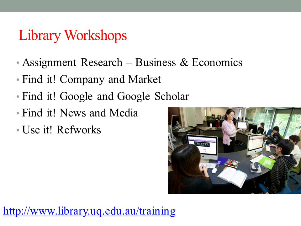 Library Workshops Assignment Research – Business & Economics Find it.