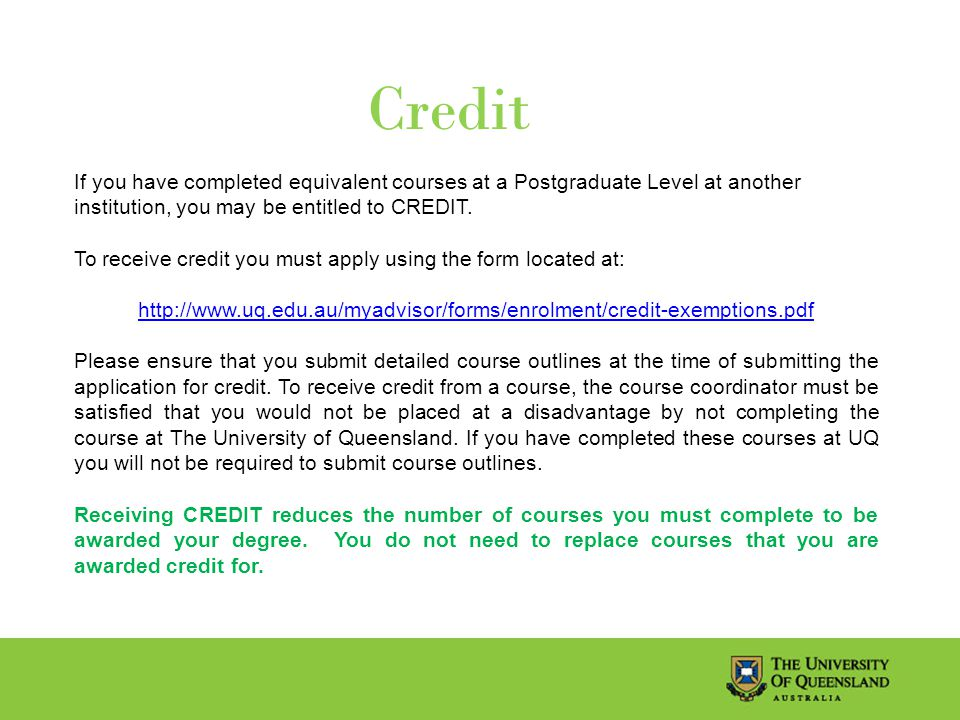 Credit If you have completed equivalent courses at a Postgraduate Level at another institution, you may be entitled to CREDIT.
