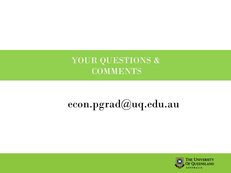 YOUR QUESTIONS & COMMENTS econ.pgrad@uq.edu.au