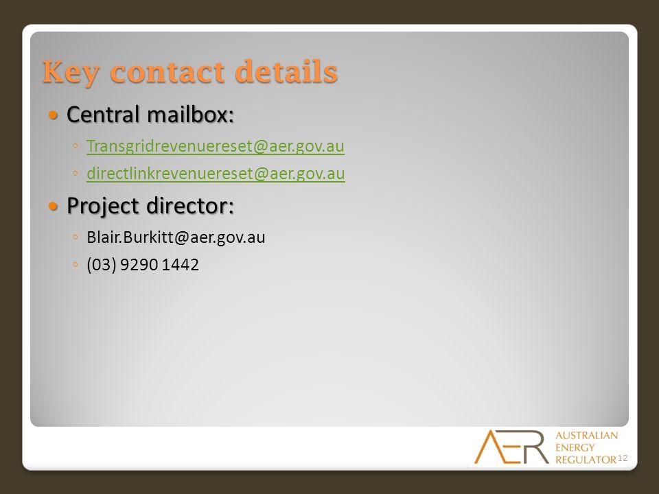 Key contact details Central mailbox: Central mailbox: ◦ Transgridrevenuereset@aer.gov.au Transgridrevenuereset@aer.gov.au ◦ directlinkrevenuereset@aer.gov.au directlinkrevenuereset@aer.gov.au Project director: Project director: ◦ Blair.Burkitt@aer.gov.au ◦ (03) 9290 1442 12