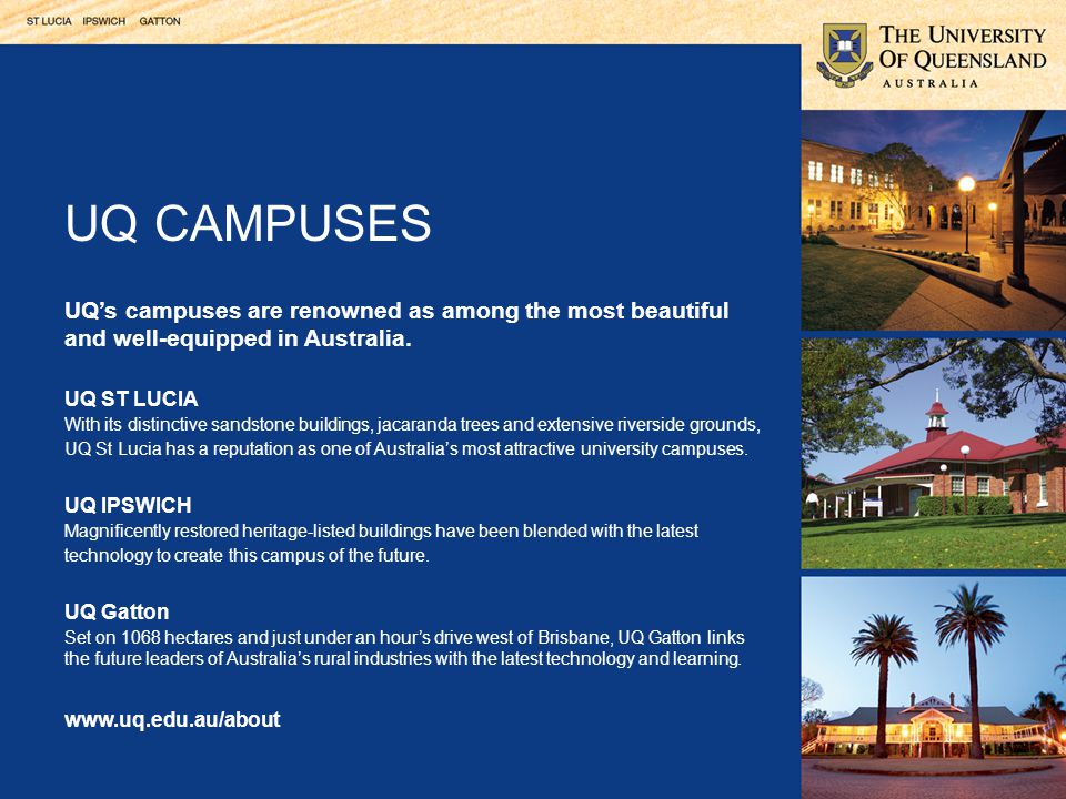 UQ's campuses are renowned as among the most beautiful and well-equipped in Australia.