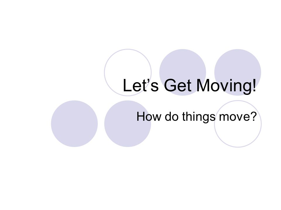 Let's Get Moving! How do things move