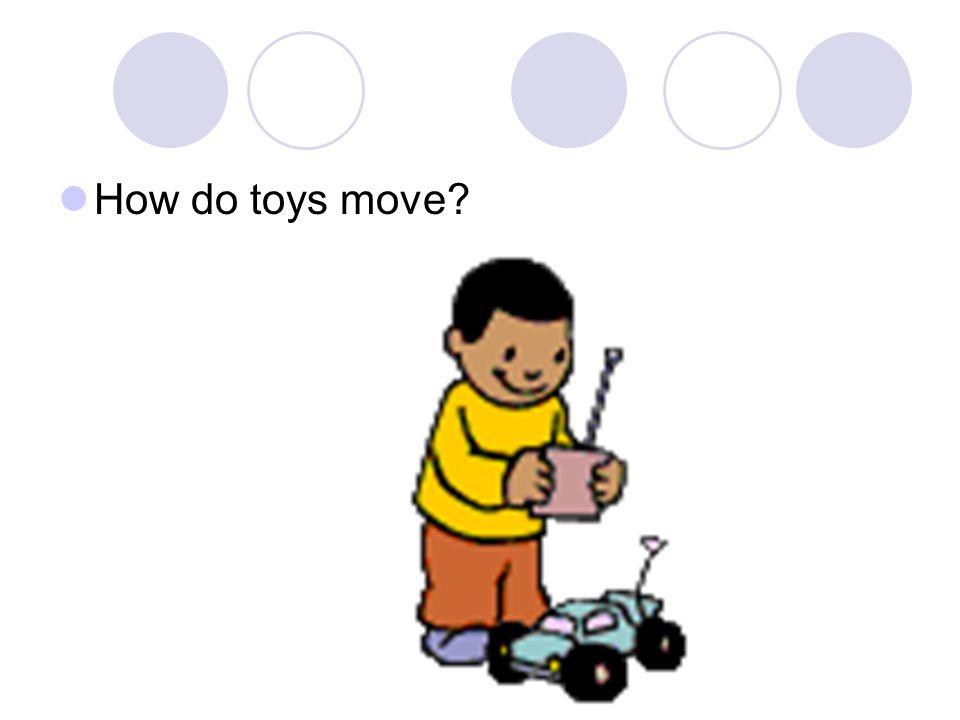 How do toys move