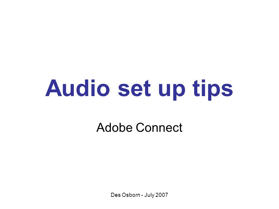 Des Osborn - July 2007 Audio set up tips Adobe Connect