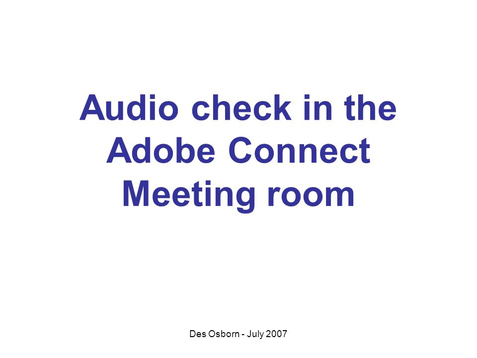 Des Osborn - July 2007 Audio check in the Adobe Connect Meeting room