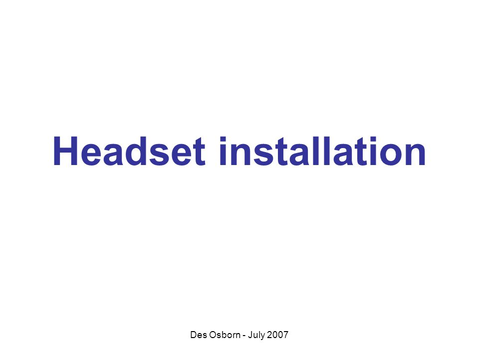 Des Osborn - July 2007 Headset installation