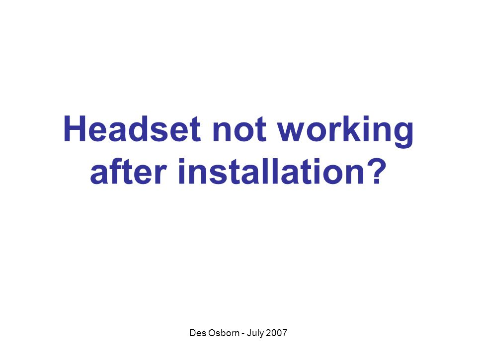 Des Osborn - July 2007 Headset not working after installation