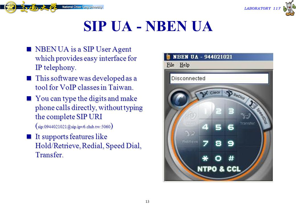13 TAC2000/2000.7 LABORATORY 117 SIP UA - NBEN UA  NBEN UA is a SIP User Agent which provides easy interface for IP telephony.