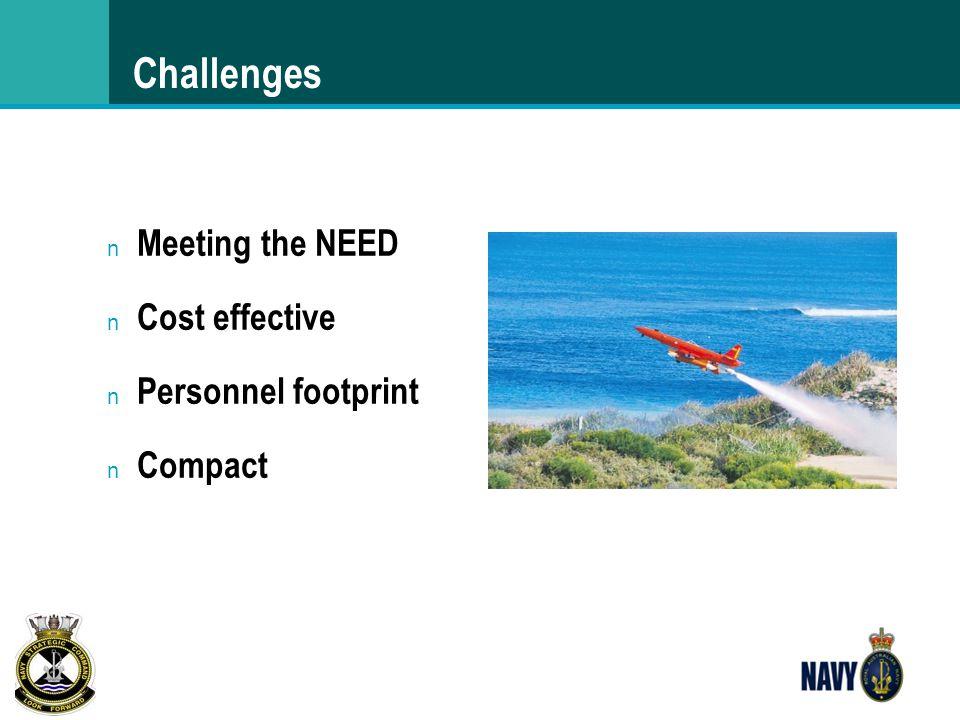 Challenges n Meeting the NEED n Cost effective n Personnel footprint n Compact
