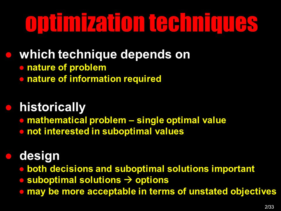 optimization techniques 3/33 ● nature of problem / information ● design  variables discrete &/or discontinuous &/or non-contiguous ● steel beams in discrete sizes ● no.