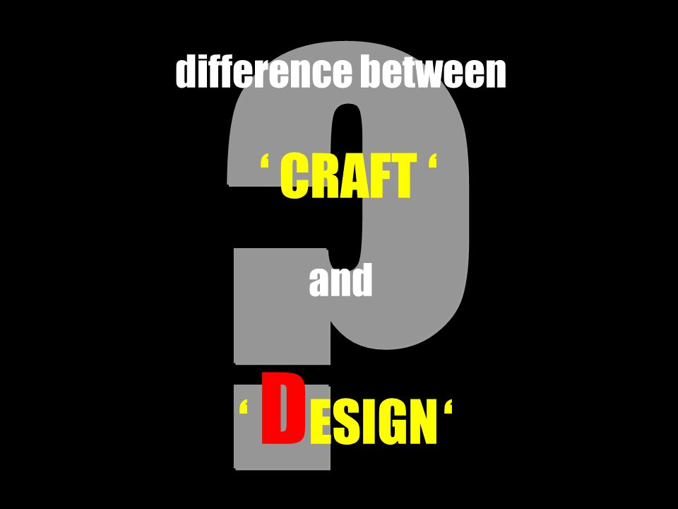 difference between ' CRAFT ' and ' D ESIGN '