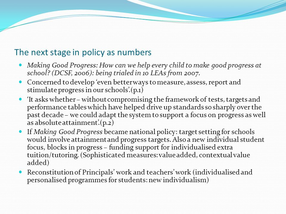The next stage in policy as numbers Making Good Progress: How can we help every child to make good progress at school.