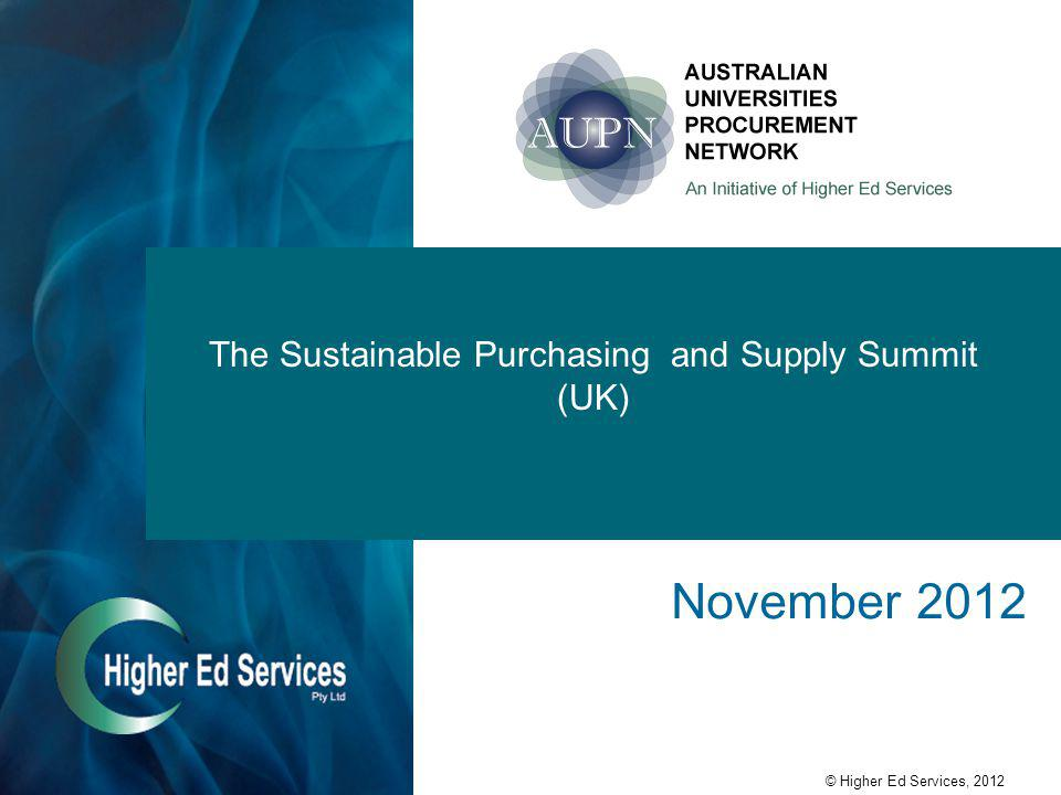 © Higher Ed Services, 2012 The Sustainable Purchasing and Supply Summit (UK) November 2012