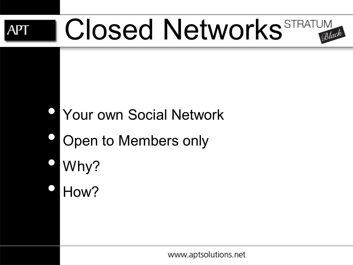 Closed Networks Your own Social Network Open to Members only Why How