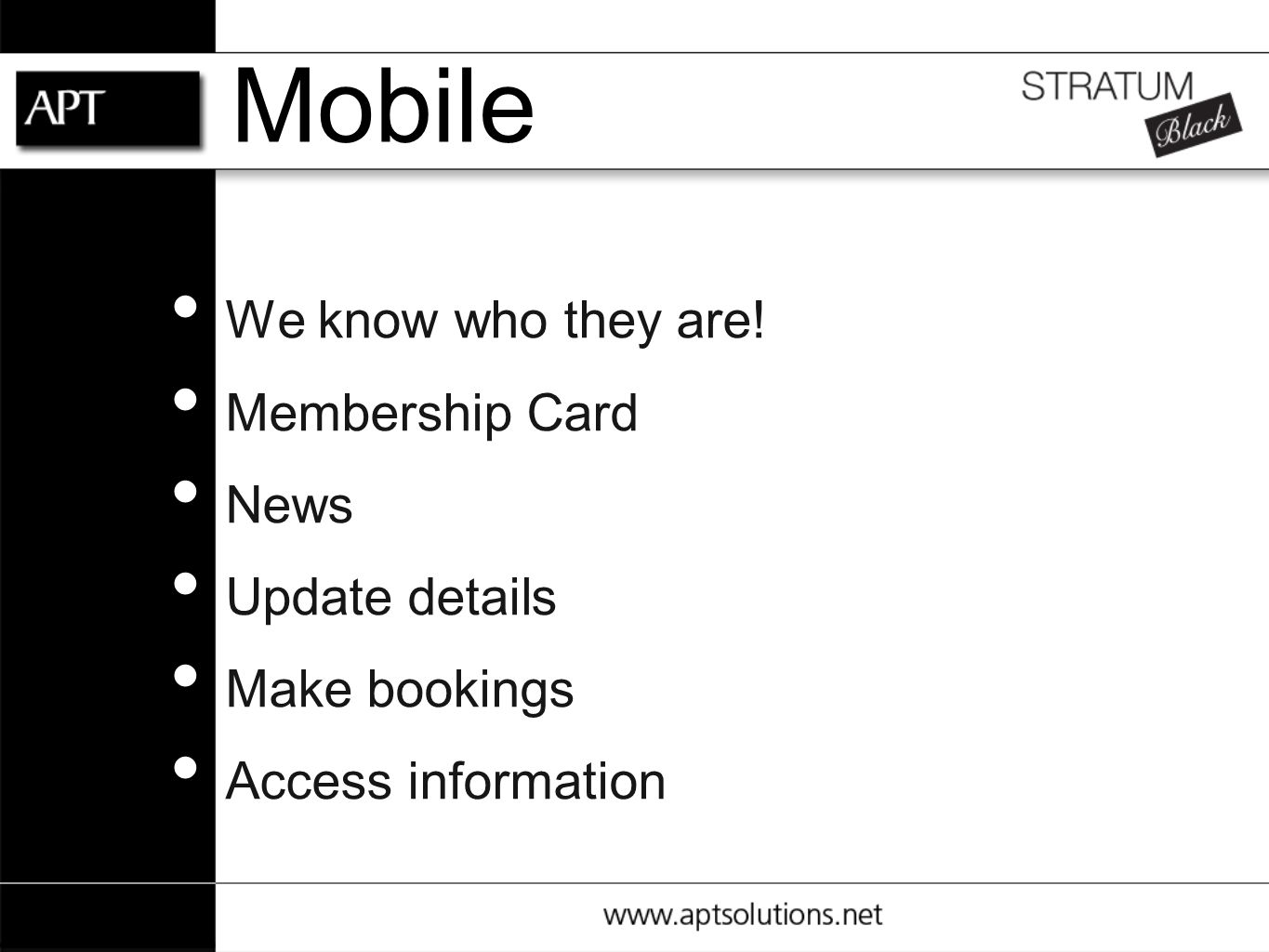 Mobile We know who they are! Membership Card News Update details Make bookings Access information