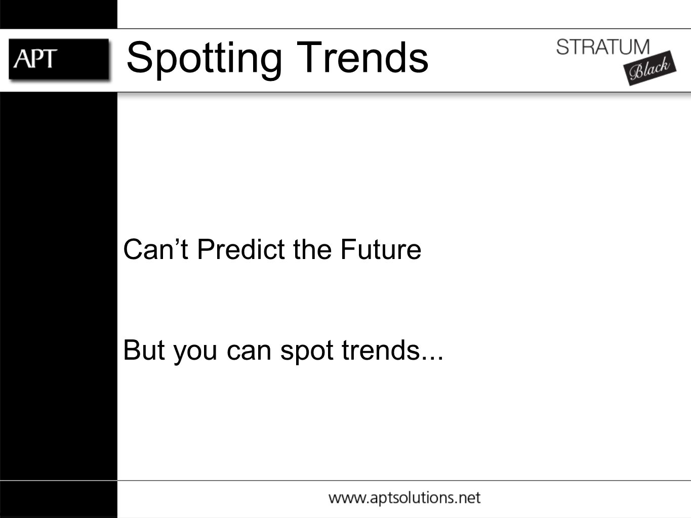 Spotting Trends Can't Predict the Future But you can spot trends...