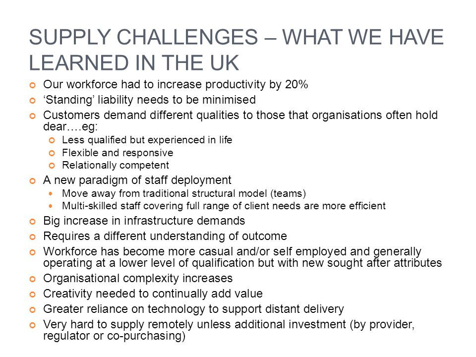 SUPPLY CHALLENGES – WHAT WE HAVE LEARNED IN THE UK Our workforce had to increase productivity by 20% 'Standing' liability needs to be minimised Custom
