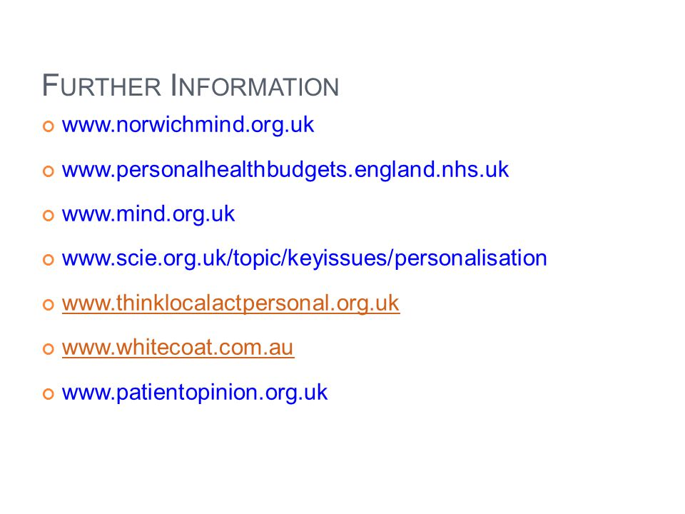 F URTHER I NFORMATION www.norwichmind.org.uk www.personalhealthbudgets.england.nhs.uk www.mind.org.uk www.scie.org.uk/topic/keyissues/personalisation