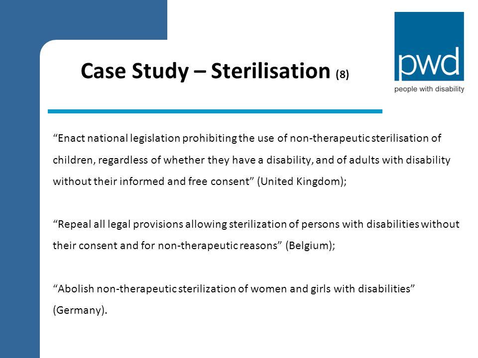 "Case Study – Sterilisation (8) ""Enact national legislation prohibiting the use of non-therapeutic sterilisation of children, regardless of whether the"